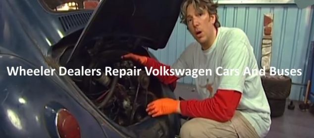 Wheeler Dealers Buy And Repair Volkswagen Cars And Buses